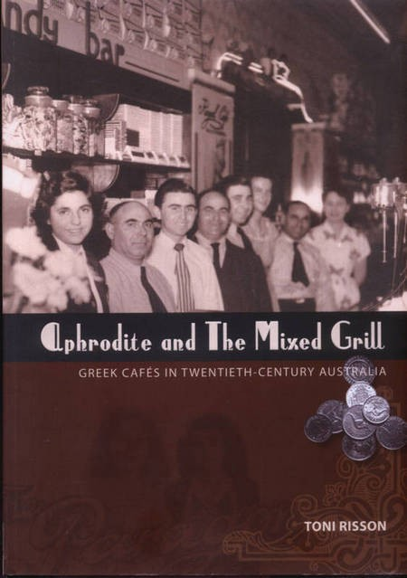 Aphrodite and the Mixed Grill. Greek Cafes in Twentieth Century Australia. - Aphrodite and the Mixed Grill SMALL